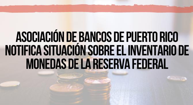 Asociación de Bancos de Puerto Rico notifica situación sobre el inventario de monedas de la reserva federal
